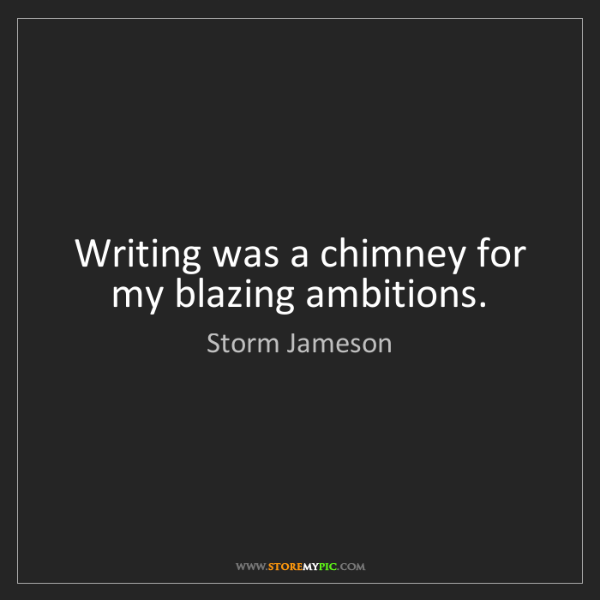 Storm Jameson: Writing was a chimney for my blazing ambitions.