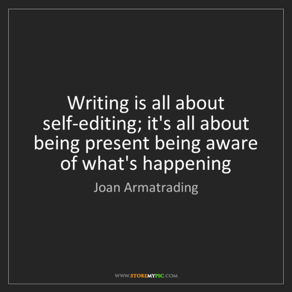 Joan Armatrading: Writing is all about self-editing; it's all about being...