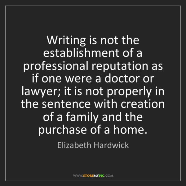 Elizabeth Hardwick: Writing is not the establishment of a professional reputation...