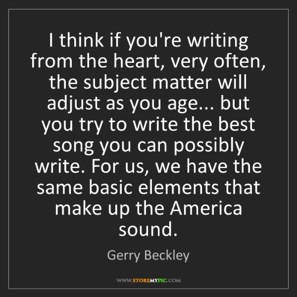 Gerry Beckley: I think if you're writing from the heart, very often,...