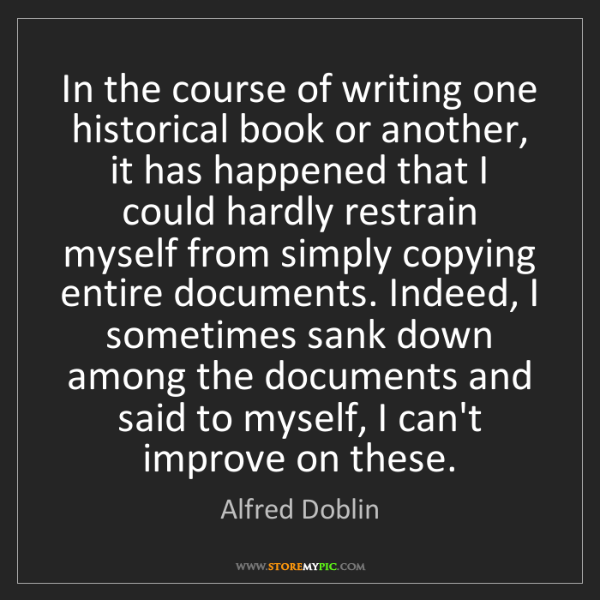 Alfred Doblin: In the course of writing one historical book or another,...