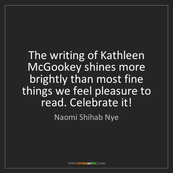 Naomi Shihab Nye: The writing of Kathleen McGookey shines more brightly...