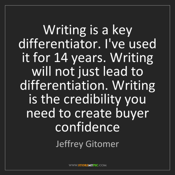 Jeffrey Gitomer: Writing is a key differentiator. I've used it for 14...