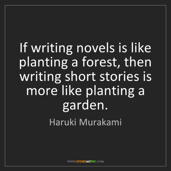 Haruki Murakami: If writing novels is like planting a forest, then writing...