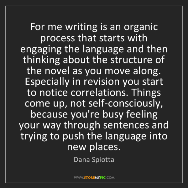 Dana Spiotta: For me writing is an organic process that starts with...