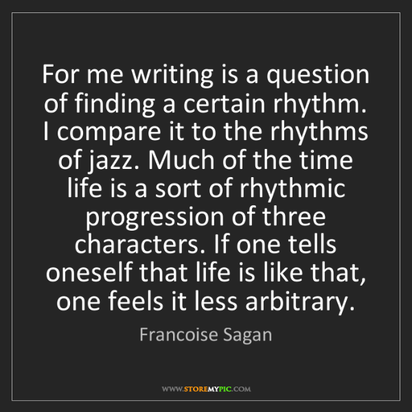 Francoise Sagan: For me writing is a question of finding a certain rhythm....