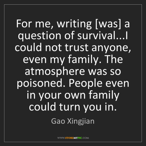 Gao Xingjian: For me, writing [was] a question of survival...I could...