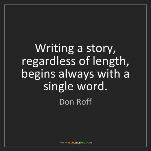 Don Roff: Writing a story, regardless of length, begins always...