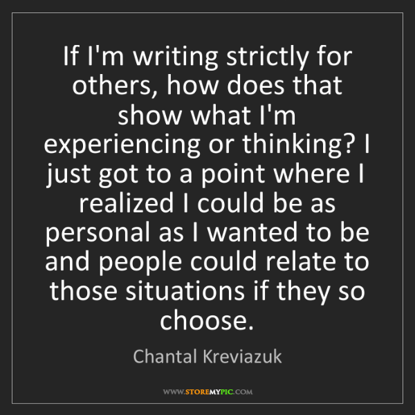 Chantal Kreviazuk: If I'm writing strictly for others, how does that show...