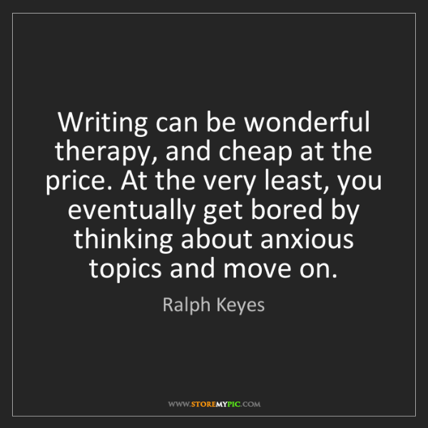 Ralph Keyes: Writing can be wonderful therapy, and cheap at the price....
