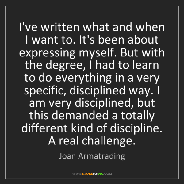 Joan Armatrading: I've written what and when I want to. It's been about...