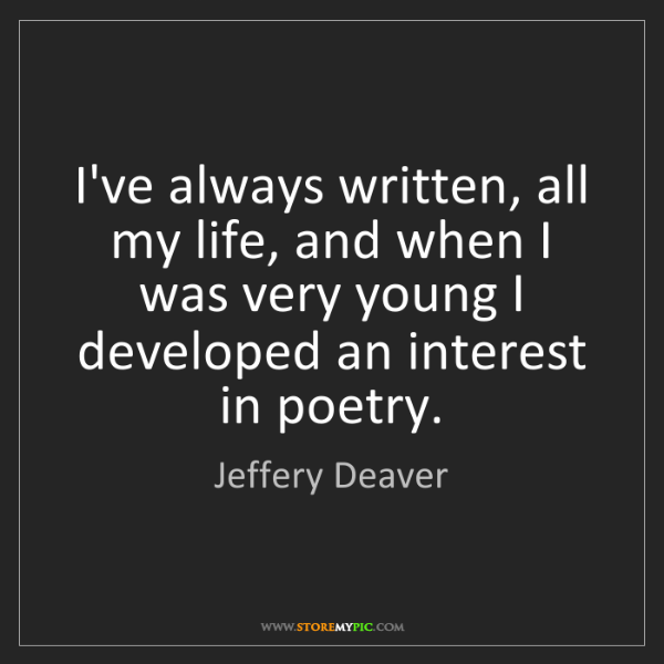 Jeffery Deaver: I've always written, all my life, and when I was very...