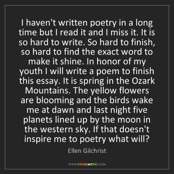 Ellen Gilchrist: I haven't written poetry in a long time but I read it...