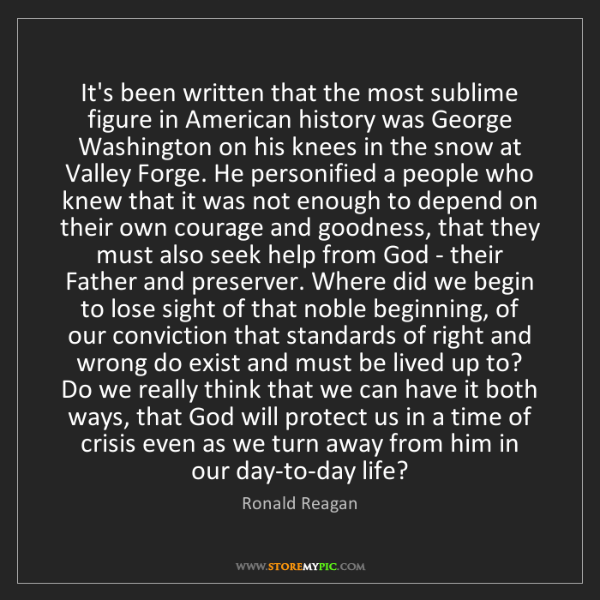 Ronald Reagan: It's been written that the most sublime figure in American...