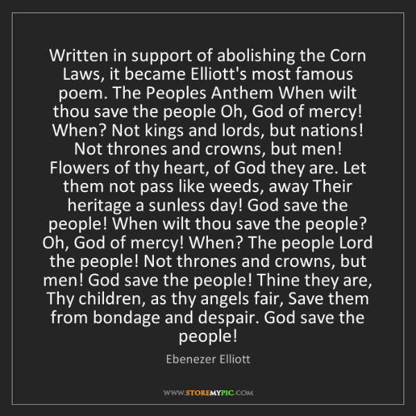 Ebenezer Elliott: Written in support of abolishing the Corn Laws, it became...
