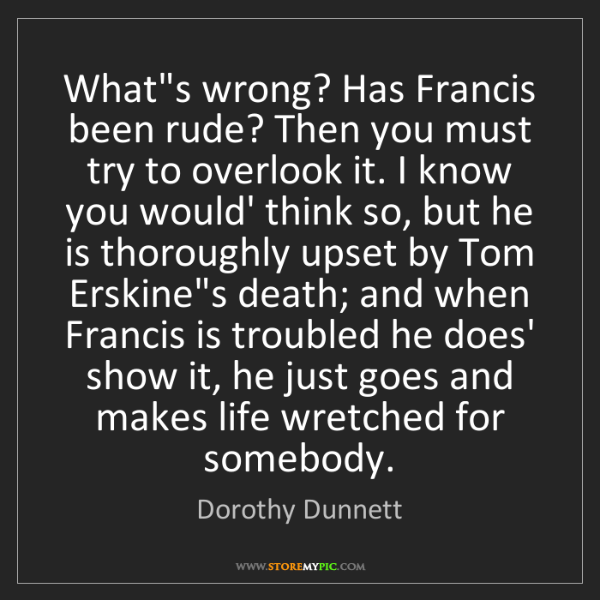 Dorothy Dunnett: What's wrong? Has Francis been rude? Then you must try...