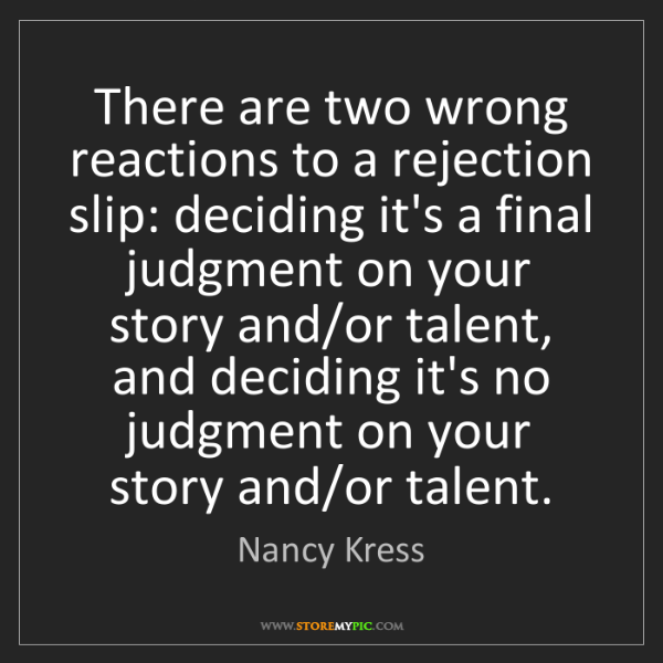 Nancy Kress: There are two wrong reactions to a rejection slip: deciding...