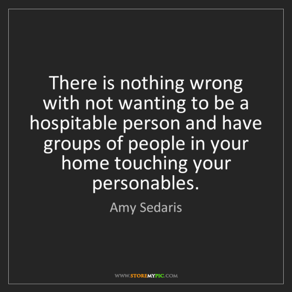Amy Sedaris: There is nothing wrong with not wanting to be a hospitable...