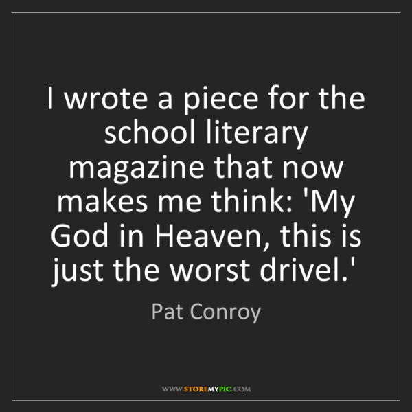 Pat Conroy: I wrote a piece for the school literary magazine that...