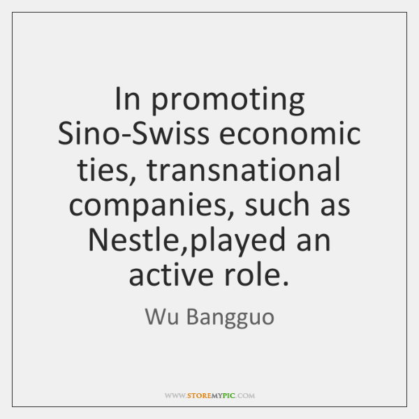 In promoting Sino-Swiss economic ties, transnational companies, such as Nestle,played an ...