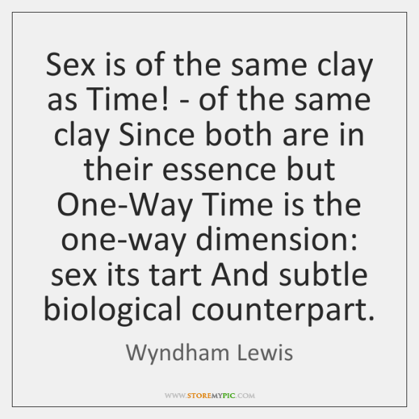 Sex is of the same clay as Time! - of the same ...