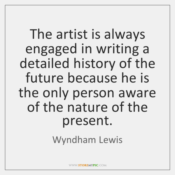 The artist is always engaged in writing a detailed history of the ...