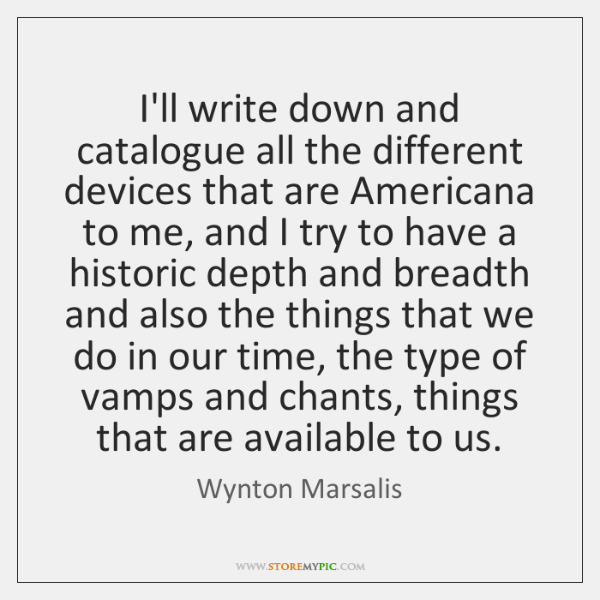 I'll write down and catalogue all the different devices that are Americana ...