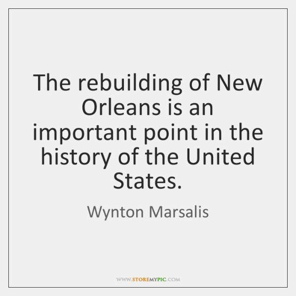 The rebuilding of New Orleans is an important point in the history ...