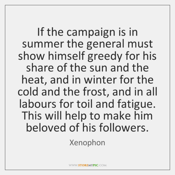 If the campaign is in summer the general must show himself greedy ...
