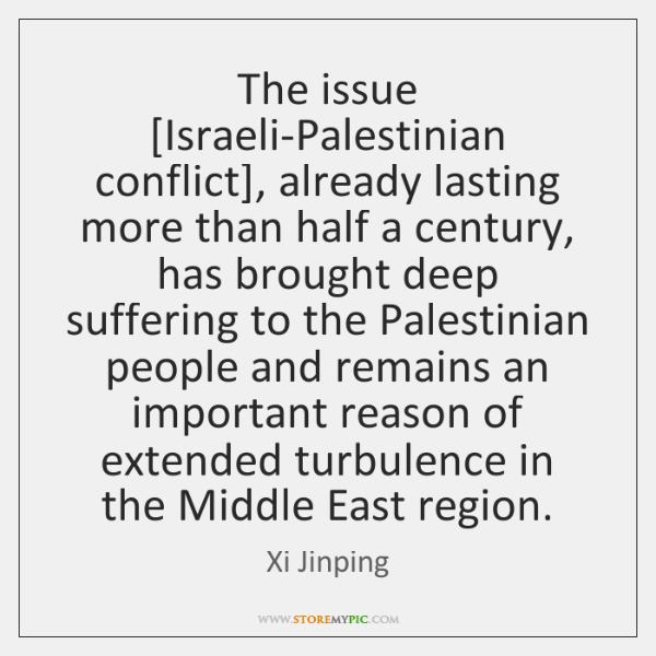 The issue [Israeli-Palestinian conflict], already lasting more than half a century, has ...