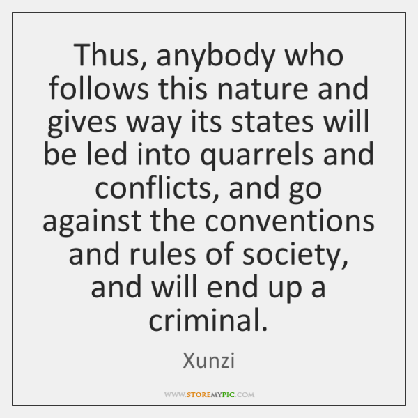 Thus, anybody who follows this nature and gives way its states will ...