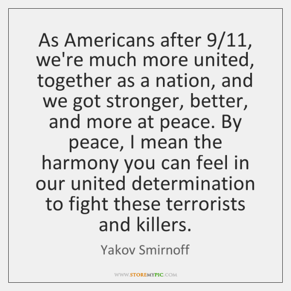 As Americans after 9/11, we're much more united, together as a nation, and ...