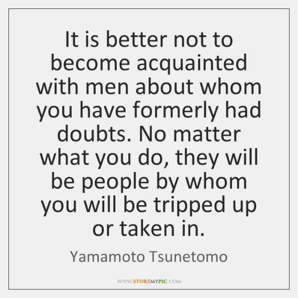 It is better not to become acquainted with men about whom you ...