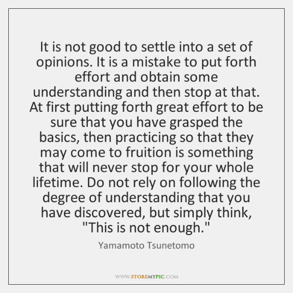 It is not good to settle into a set of opinions. It ...