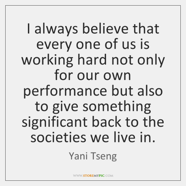 I always believe that every one of us is working hard not ...