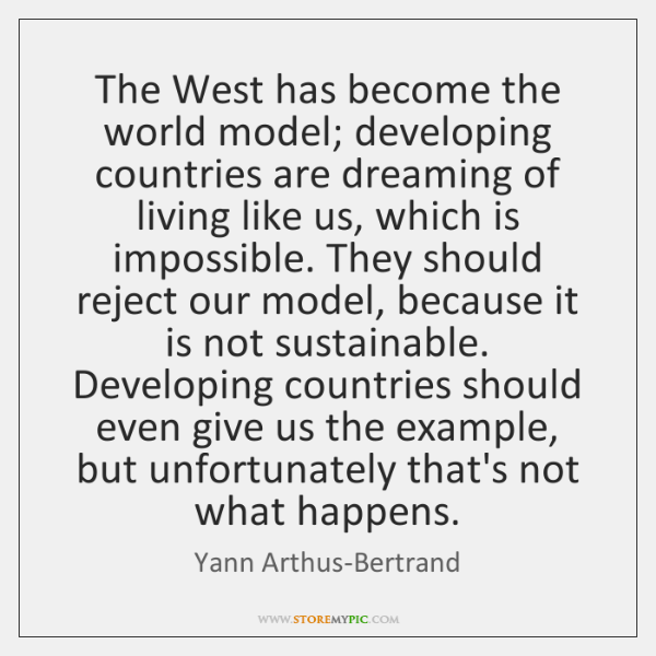 The West has become the world model; developing countries are dreaming of ...