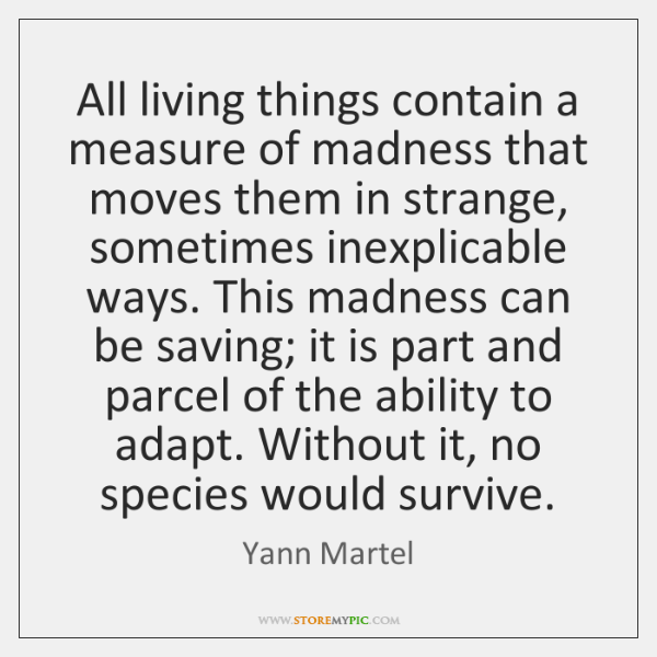 All living things contain a measure of madness that moves them in ...