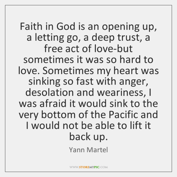 Faith in God is an opening up, a letting go, a deep ...
