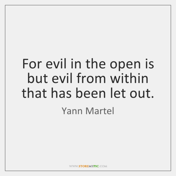 For evil in the open is but evil from within that has ...