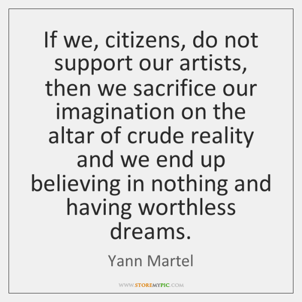 If we, citizens, do not support our artists, then we sacrifice our ...