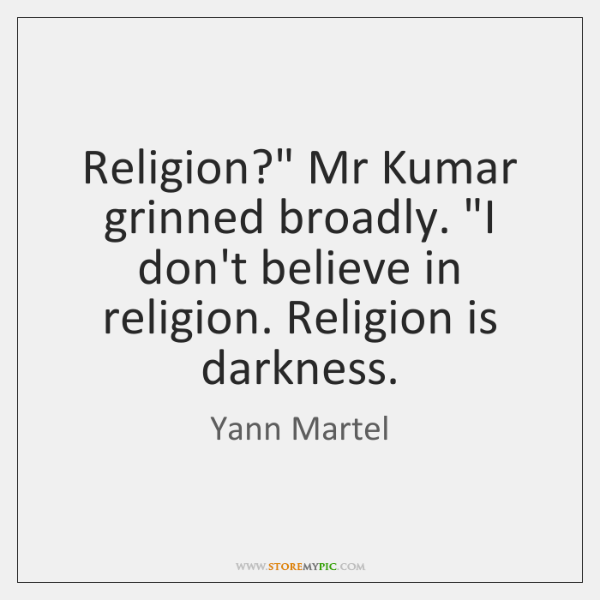 """Religion?"""" Mr Kumar grinned broadly. """"I don't believe in religion. Religion is ..."""