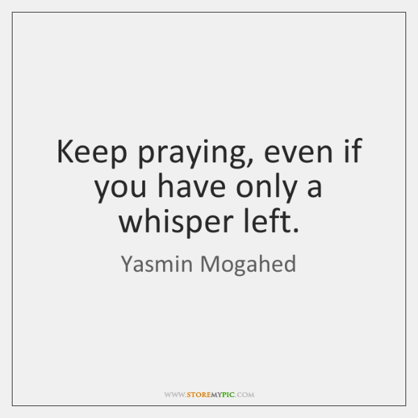 Keep praying, even if you have only a whisper left.