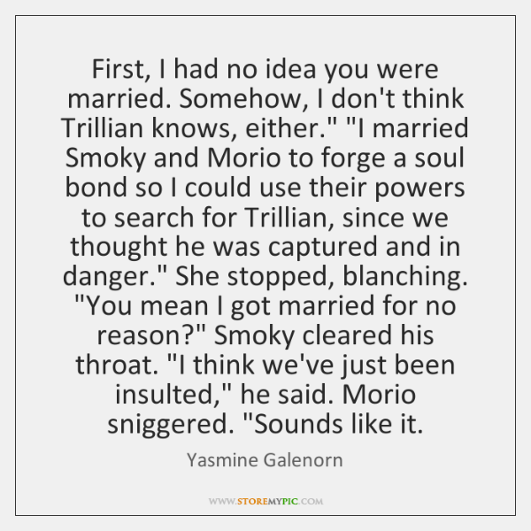 First, I had no idea you were married. Somehow, I don't think ...
