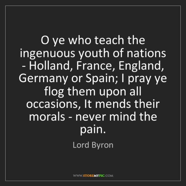 Lord Byron: O ye who teach the ingenuous youth of nations - Holland,...