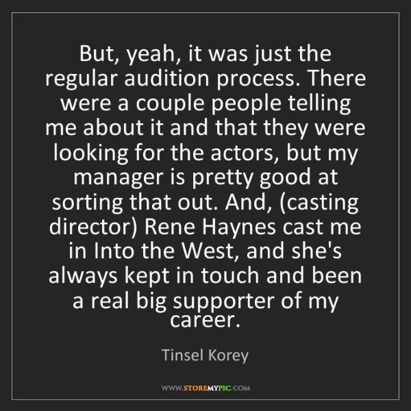 Tinsel Korey: But, yeah, it was just the regular audition process....