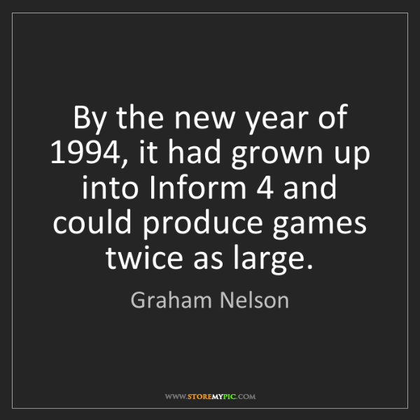 Graham Nelson: By the new year of 1994, it had grown up into Inform...
