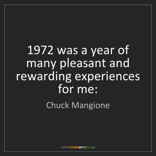 Chuck Mangione: 1972 was a year of many pleasant and rewarding experiences...