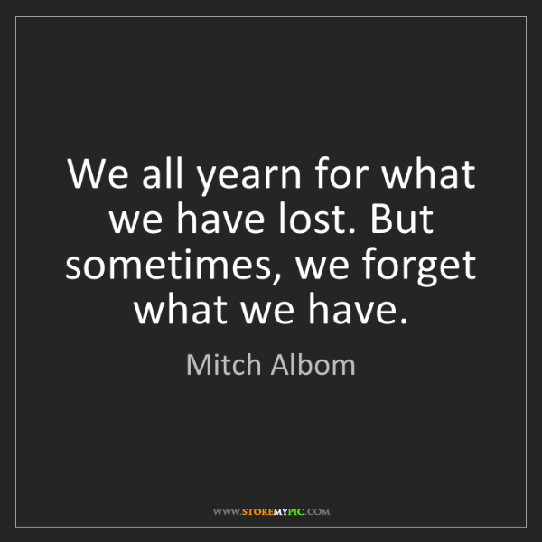 Mitch Albom: We all yearn for what we have lost. But sometimes, we...