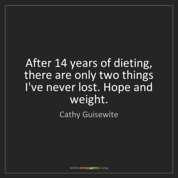 Cathy Guisewite: After 14 years of dieting, there are only two things...