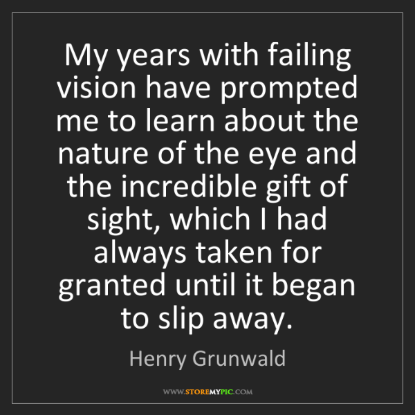 Henry Grunwald: My years with failing vision have prompted me to learn...